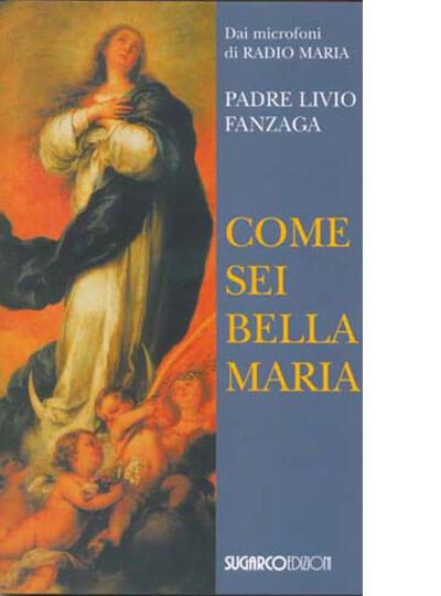 Padre Livio Fanzaga Come sei bella Maria