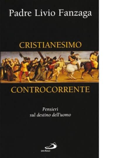 Cristianesimo controcorrente. Pensieri sul destino dell'uomo