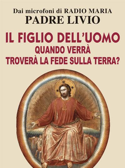 Padre Livio Fanzaga Il Figlio dell'uomo, quando verrà, troverà la fede sulla terra