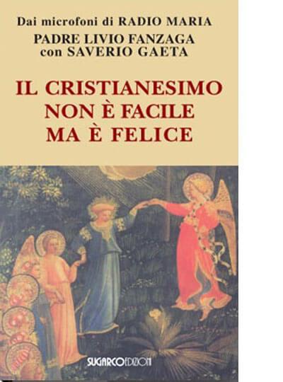 Padre Livio Fanzaga Il cristianesimo non è facile ma è felice