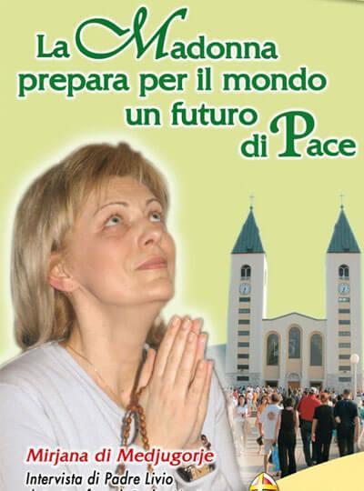La Madonna prepara per il mondo un futuro di pace – Mirjana di Medjugorje