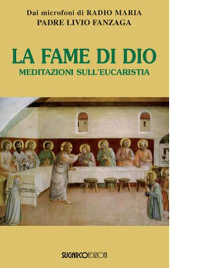 La fame di Dio. Meditazioni sull'Eucaristia