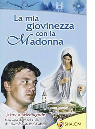 La mia giovinezza con la Madonna – Jakov di Medjugorje