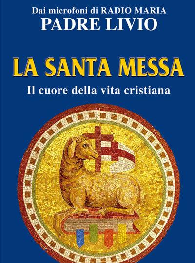 La Santa Messa – Il cuore della vita cristiana