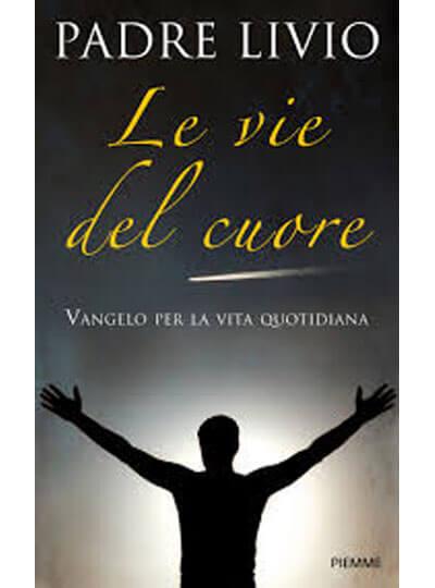 Padre Livio Fanzaga Le vie del Cuore