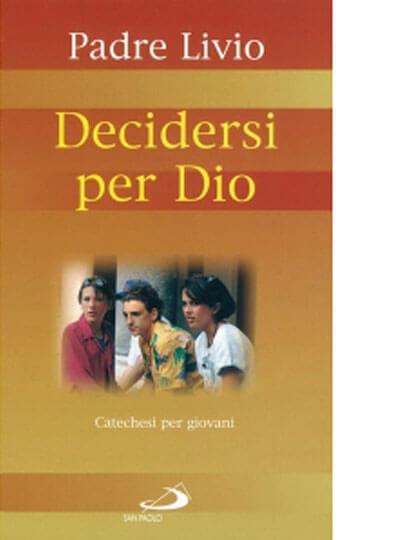 Decidersi per Dio. Catechesi per giovani