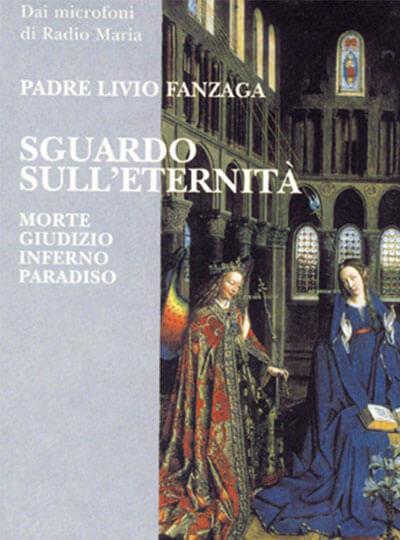 Padre Livio Fanzaga Sguardo sull'eternità