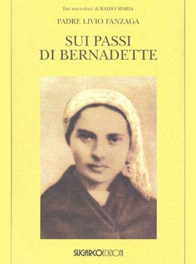 Padre Livio Fanzaga Sui passi di Bernadette