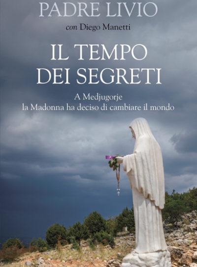 IL TEMPO DEI SEGRETI : A Medjugorje la Madonna ha deciso di cambiare il mondo